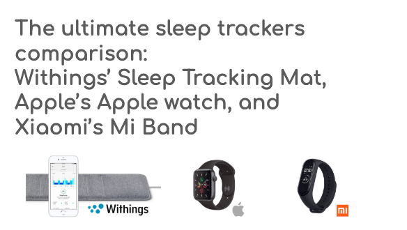 smallstart_The ultimate sleep trackers comparison Withings Sleep Tracking Mat,Apples Apple watch, and Xiaomis Mi Band
